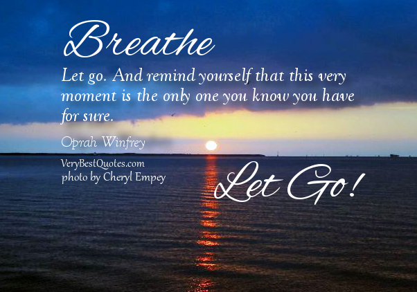 Good Quotes About Living In The Moment: Let That Stuff Go!