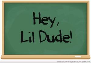 Hey, Lil Dude (2)