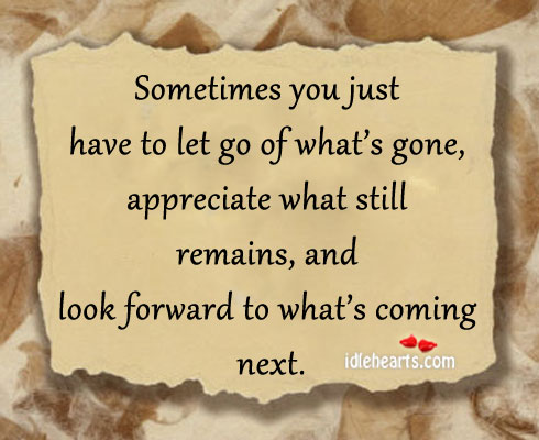 Sometimes You Just Have To Let Go Of Life Gets Better