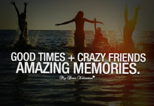 cute-friendship-quotes-good-times-crazy-friends-amazing-memories
