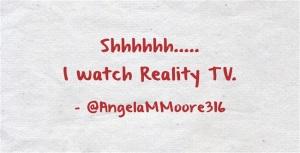 Shhhhhh-I-watch-Reality