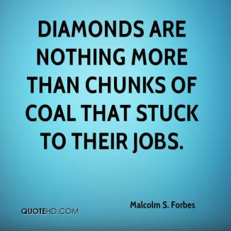 malcolm-s-forbes-quote-diamonds-are-nothing-more-than-chunks-of-coal.jpg